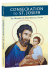 Consecration to St. Joseph: The Wonders of Our Spiritual Father Cover Image