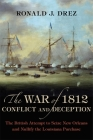 The War of 1812, Conflict and Deception: The British Attempt to Seize New Orleans and Nullify the Louisiana Purchase Cover Image