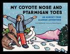 My Coyote Nose and Ptarmigan Toes: An Almost-True Alaskan Adventure (PAWS IV) Cover Image