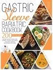 Gastric Sleeve Bariatric Cookbook 2021: 200 Healthy and Tasty Recipes for Pre and Post Weight Loss Surgery. Manage Your Weight and Start a Better Rela Cover Image
