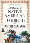 A History of Native American Land Rights in Upstate New York Cover Image