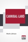 Cannibal-Land: Adventures With A Camera In The New Hebrides Cover Image