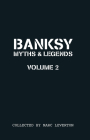 Banksy. Myths & Legends Volume 2: A Further Collection of the Unbelievable and the Incredible (Banksy Myths & Legends #2) Cover Image
