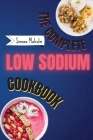 The Complete Low Sodium Cookbook: Lose the Salt but not the Flavor: Quickly and Low Budget Recipes for Boost Your Health Helping You Managing Your Kid Cover Image