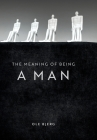 The Meaning of Being a Man Cover Image