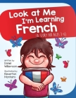Look At Me I'm Learning French: A Story For Ages 3-6 Cover Image