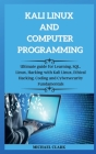 KALI LINUX AND computer PROGRAMMING: Ultimate guie for Learning, SQL, Linux, Hacking with Kali Linux, Ethical Hacking. Coding and Cybersecurity Fundam Cover Image