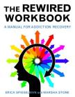 Rewired Workbook: A Manual for Addiction Recovery Cover Image