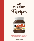 Nutella: 60 Classic Recipes: From simple, family treats to delicious cakes & desserts Cover Image