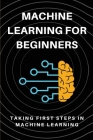Machine Learning For Beginners: Taking First Steps In machine Learning: Core Algorithms Cover Image