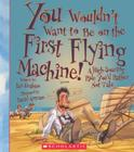 You Wouldn't Want to Be on the First Flying Machine! (You Wouldn't Want To...) Cover Image