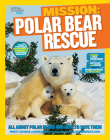 National Geographic Kids Mission: Polar Bear Rescue: All about Polar Bears and How to Save Them (Ng Kids Mission: Animal Rescue) Cover Image