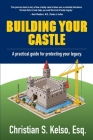 Building Your Castle: A practical guide for protecting your legacy. Cover Image