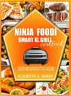 Ninja Foodi Smart XL Grill Cookbook: Delicious, simple, and quick recipes to enjoy daily with your Ninja Foodi Smart XL Grill. Grill inside without lo Cover Image