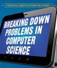Breaking Down Problems in Computer Science Cover Image
