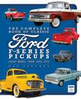 The Complete Book of Classic Ford F-Series Pickups: Every Model from 1948-1976 (Complete Book Series) Cover Image
