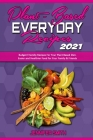 Plant Based Everyday Recipes 2021: Budget Friendly Recipes For Your Plant Based Diet. Easier and Healthier Food for Your Family & Friends Cover Image
