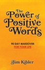 The Power of Positive Words: 90 Day Makeover For Your Life Cover Image