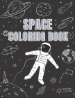 Space Coloring Book: Explore and Learn Cosmos - Filled with Planets, Astronauts, Space Ships, Rockets and more - +31 Educational Astronomy Cover Image