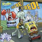 You're Fired! (SpongeBob SquarePants) (Pictureback(R)) Cover Image