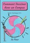 Comment Dessiner Avec Un Compas Fiche Technique N°4: Apprendre à Dessiner Pour Enfants de 6 ans Dessin Au Compas Cover Image
