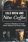 Cold Brew And Nitro Coffee: Common Mistakes To Avoid When Making Cold Brew Coffee: Caffeine In Cold Brew Coffee Cover Image