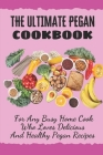 The Ultimate Pegan Cookbook: For Any Busy Home Cook Who Loves Delicious And Healthy Pegan Recipes: Pegan Diet Breakfast Cover Image