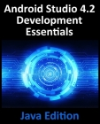 Android Studio 4.2 Development Essentials - Java Edition: Developing Android Apps Using Android Studio 4.2, Java and Android Jetpack Cover Image
