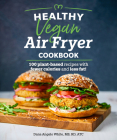 Healthy Vegan Air Fryer Cookbook: 100 Plant-Based Recipes with Fewer Calories and Less Fat (Healthy Cookbook) Cover Image