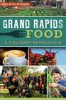 Grand Rapids Food: A Culinary Revolution (American Palate) Cover Image