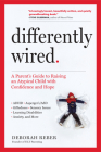 Differently Wired: The Parent's Guide to Raising an Atypical Child: ADHD, Asperger's/ASD, Giftedness, Learning Disabilities, Sensory Issues, Anxiety, and More Cover Image