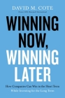 Winning Now, Winning Later: How Companies Can Succeed in the Short Term While Investing for the Long Term Cover Image