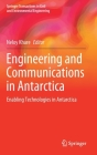 Engineering and Communications in Antarctica: Enabling Technologies in Antarctica (Springer Transactions in Civil and Environmental Engineering) Cover Image
