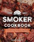 Smoker Cookbook: The Art of Smoking Meat for Real Pitmasters, Ultimate Smoker Cookbook for Real Barbecue Cover Image