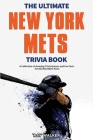 The Ultimate New York Mets Trivia Book: A Collection of Amazing Trivia Quizzes and Fun Facts for Die-Hard Mets Fans! Cover Image
