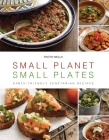 Small Planet, Small Plates: Earth-Friendly Vegetarian Recipes Cover Image