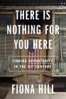 There Is Nothing for You Here: Opportunity in an Age of Decline Cover Image