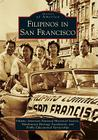 Filipinos in San Francisco (Images of America (Arcadia Publishing)) Cover Image