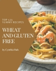Top 123 Yummy Wheat and Gluten Free Recipes: Explore Yummy Wheat and Gluten Free Cookbook NOW! Cover Image