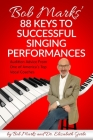 Bob Marks' 88 Keys to Successful Singing Performances: Audition Advice From One of America's Top Vocal Coaches Cover Image