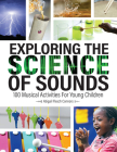 Exploring the Science of Sounds: 100 Musical Activities for Young Children Cover Image