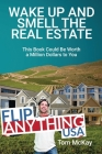Wake Up and Smell the Real Estate: This Book Could Be Worth a Million Dollars to You Cover Image
