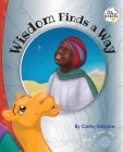 Wisdom Finds a Way: Book 3 in the Tiny Virtue Heroes series Cover Image