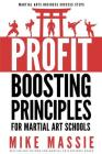 The Profit-Boosting Principles: How to Dramatically Increase Your Martial Arts School Profits Without Increasing Your Overhead (Martial Arts Business Cover Image