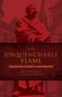 The Unquenchable Flame: Discovering the Heart of the Reformation Cover Image