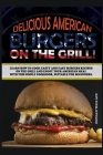 Delicious American Burgers on the Grill: Learn How to Cook Tasty and Easy Burgers Recipes on the Grill and Enjoy Your American Meal with This Simple C Cover Image