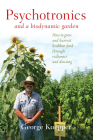 Psychotronics and a Biodynamic Garden: How to Grow and Harvest Healthier Food Through Radionics and Dowsing Cover Image