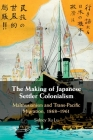 The Making of Japanese Settler Colonialism: Malthusianism and Trans-Pacific Migration, 1868-1961 Cover Image