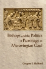 Bishops and the Politics of Patronage in Merovingian Gaul Cover Image