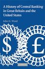 A History of Central Banking in Great Britain and the United States (Studies in Macroeconomic History) Cover Image